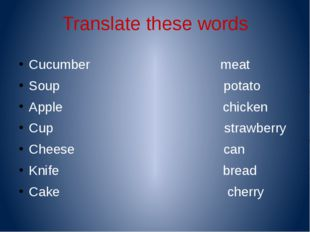 Translate these words Cucumber meat Soup potato Apple chicken Cup strawberry