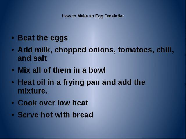 How to Make an Egg Omelette:  Beat the eggs Add milk, chopped onions, tomato...