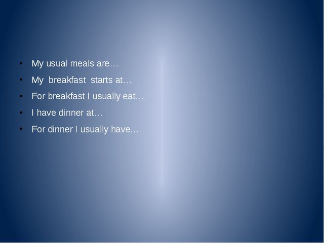 My usual meals are… My breakfast starts at… For breakfast I usually eat… I h...