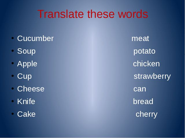 Translate these words Cucumber meat Soup potato Apple chicken Cup strawberry...