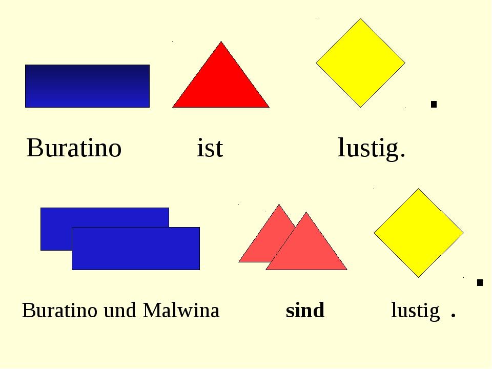. Buratino ist lustig. . Buratino und Malwina sind lustig .