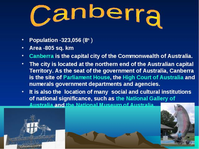 Population -323,056 (8th ) Area -805 sq. km Canberra is the capital city of t...