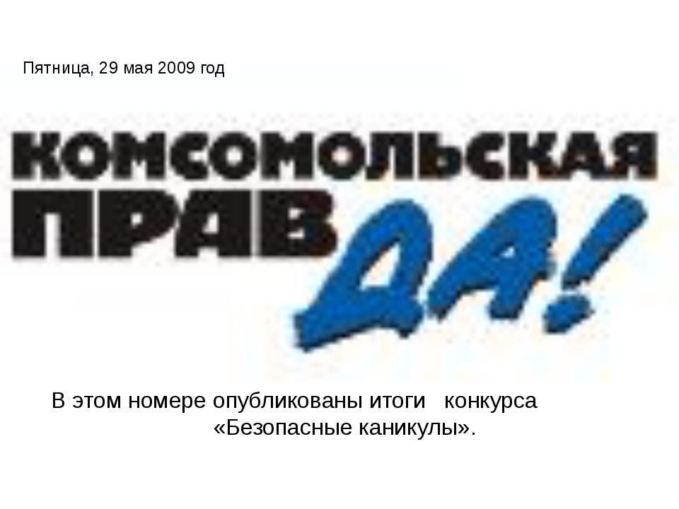 Пятница, 29 мая 2009 год В этом номере опубликованы итоги конкурса «Безопасны...
