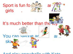 Sport is fun for boys and girls . It's much better than the toys . You can sl