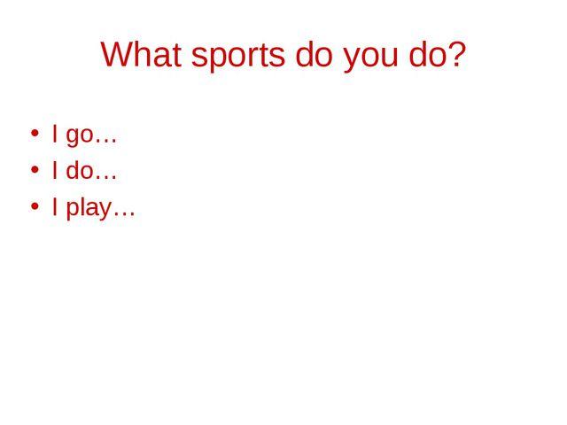 What sports do you do? I go… I do… I play…