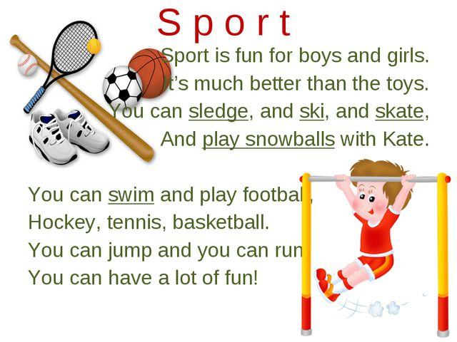 Sport is fun for boys and girls. It's much better than the toys. You can sled...