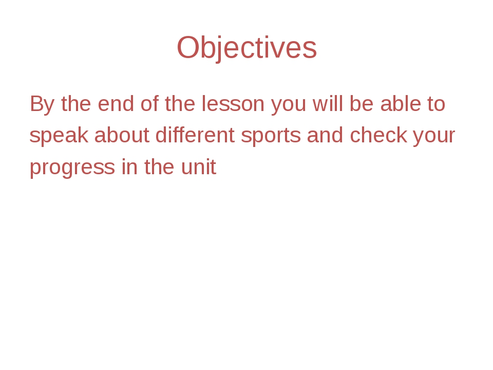 Objectives By the end of the lesson you will be able to speak about different...