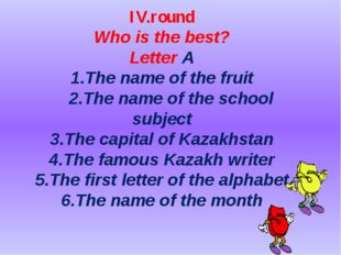 IV.round Who is the best? Letter A 1.The name of the fruit 2.The name of the