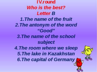 IV.round Who is the best? Letter B 1.The name of the fruit 2.The antonym of