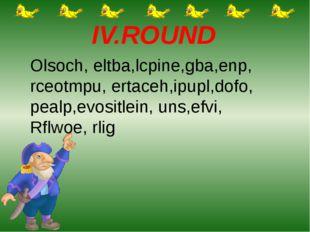 IV.ROUND Olsoch, eltba,lcpine,gba,enp, rceotmpu, ertaceh,ipupl,dofo, pealp,e
