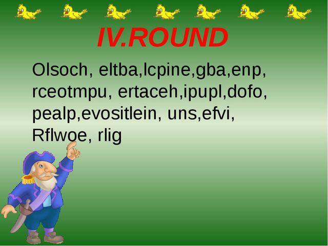 IV.ROUND Olsoch, eltba,lcpine,gba,enp, rceotmpu, ertaceh,ipupl,dofo, pealp,e...