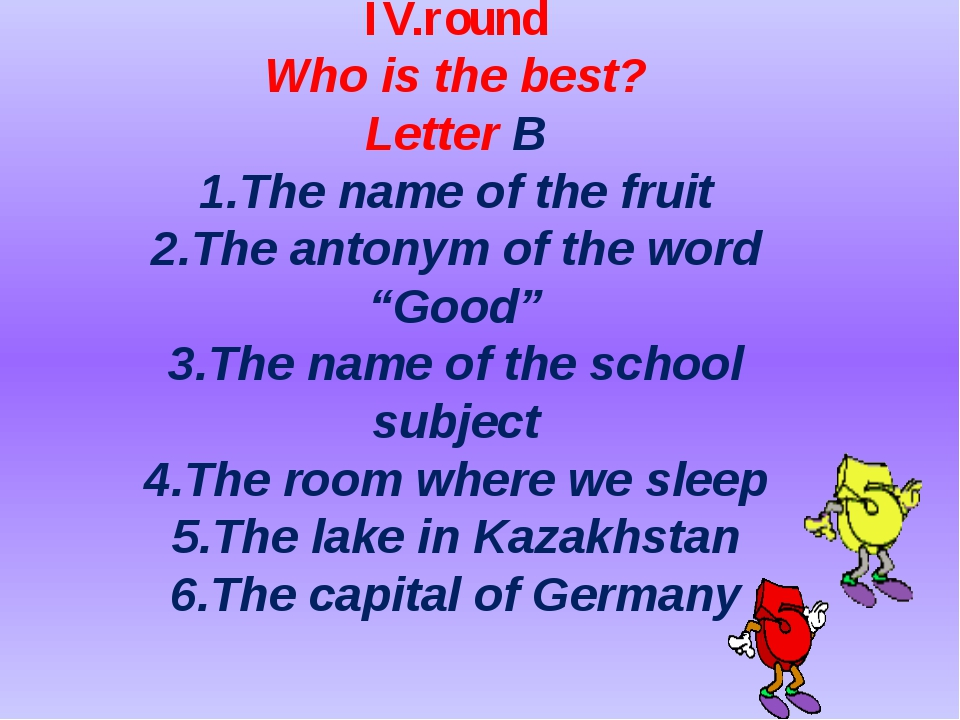 IV.round Who is the best? Letter B 1.The name of the fruit 2.The antonym of...