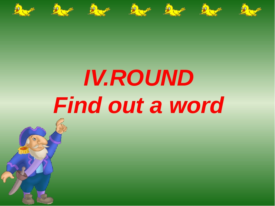 IV.ROUND Find out a word