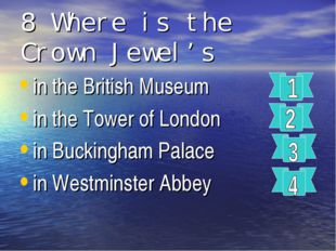 8 Where is the Crown Jewel's in the British Museum in the Tower of London in