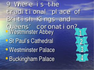9 Where is the traditional place of British Kings and Queens' coronation? Wes