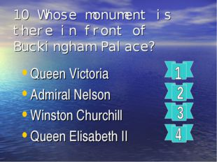 10 Whose monument is there in front of Buckingham Palace? Queen Victoria Admi