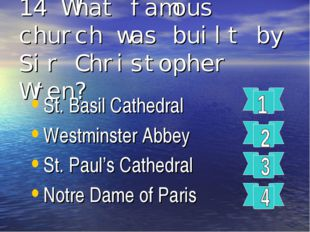 14 What famous church was built by Sir Christopher Wren? St. Basil Cathedral