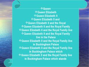 Queen Queen Elizabeth Queen Elizabeth II Queen Elizabeth II and Queen Elizabe