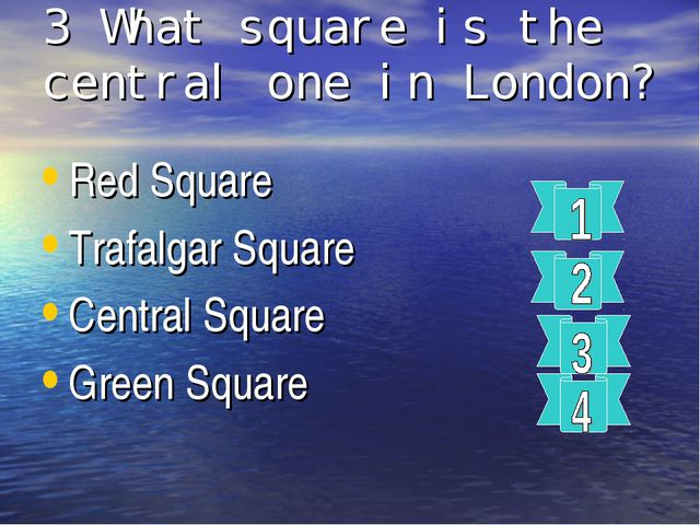3 What square is the central one in London? Red Square Trafalgar Square Centr...