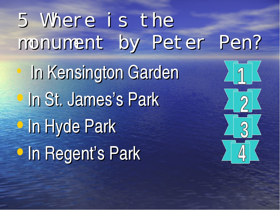 5 Where is the monument by Peter Pen? In Kensington Garden In St. James's Par...
