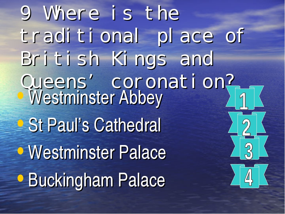 9 Where is the traditional place of British Kings and Queens' coronation? Wes...