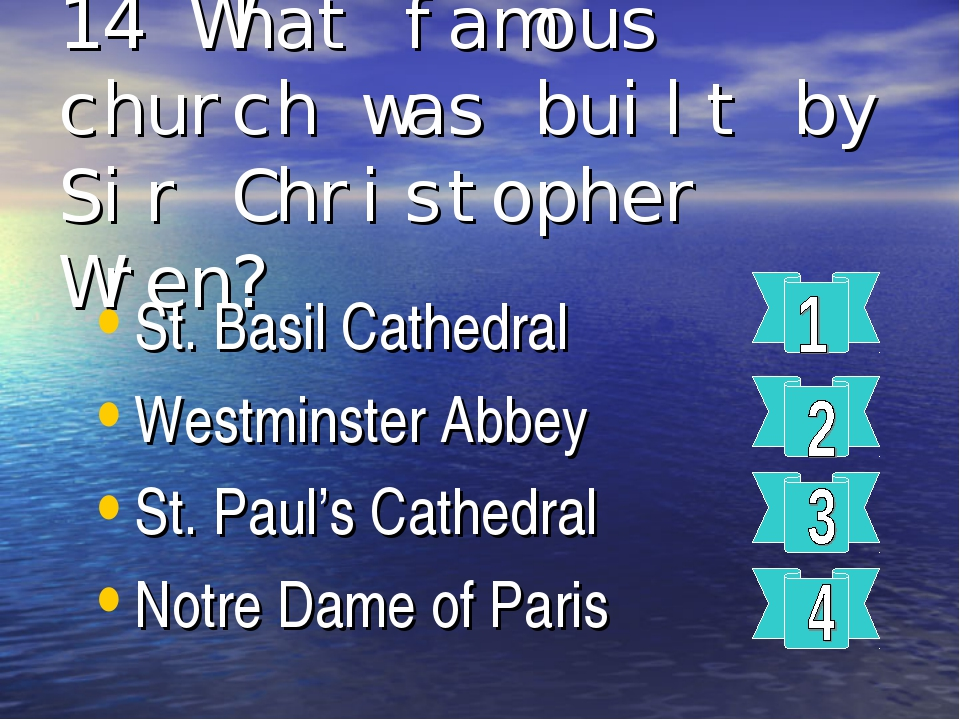 14 What famous church was built by Sir Christopher Wren? St. Basil Cathedral...