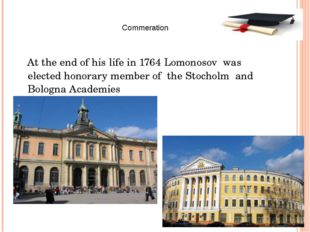 At the end of his life in 1764 Lomonosov was elected honorary member of the