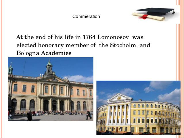 At the end of his life in 1764 Lomonosov was elected honorary member of the...
