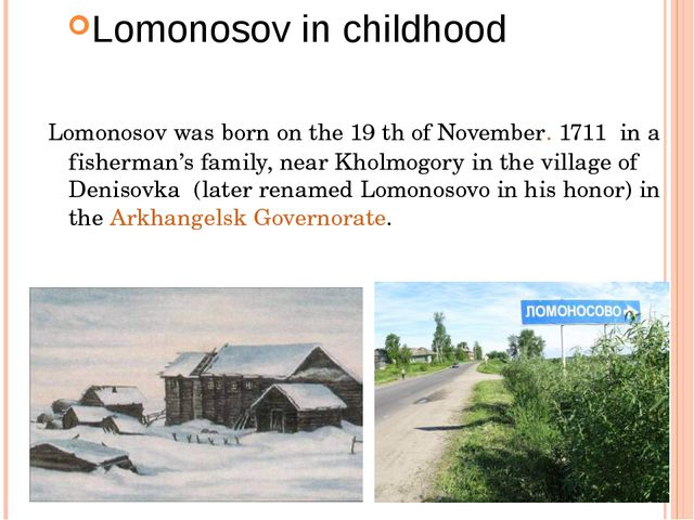 Lomonosov was born on the 19 th of November. 1711 in a fisherman's family, n...