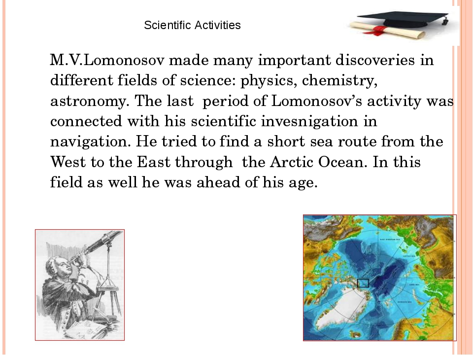 M.V.Lomonosov made many important discoveries in different fields of science...