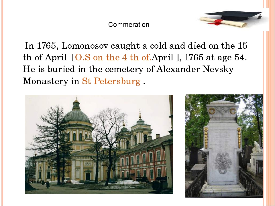 In 1765, Lomonosov caught a cold and died on the 15 th of April [O.S on the...