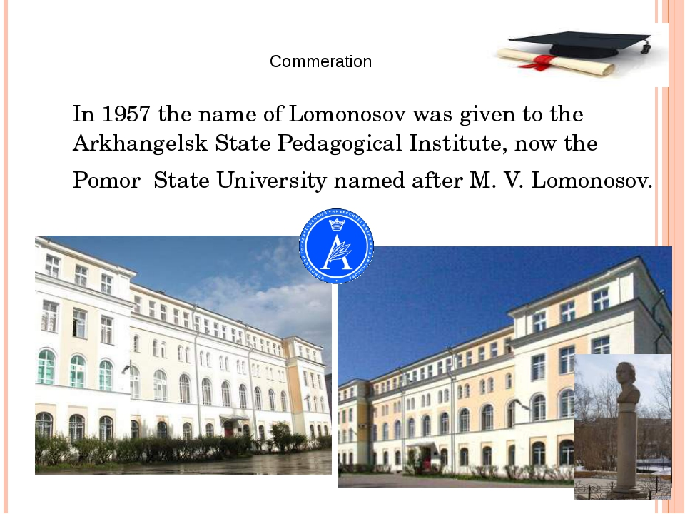 In 1957 the name of Lomonosov was given to the Arkhangelsk State Pedagogical...