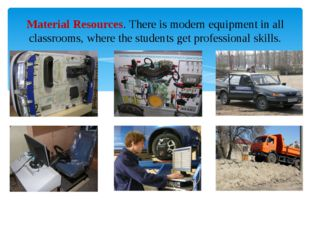 Material Resources. There is modern equipment in all classrooms, where the st