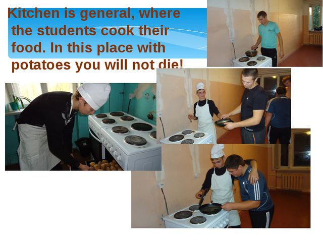 Kitchen is general, where the students cook their food. In this place with po...