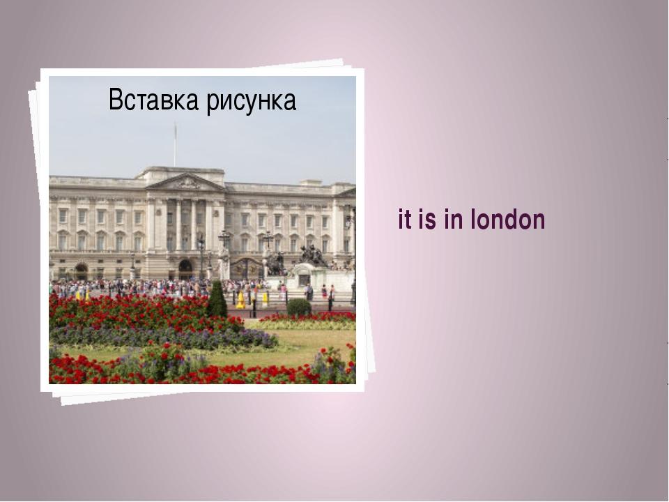 it is in london