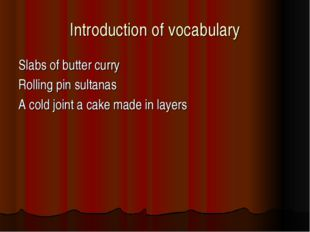 Introduction of vocabulary Slabs of butter curry Rolling pin sultanas A cold