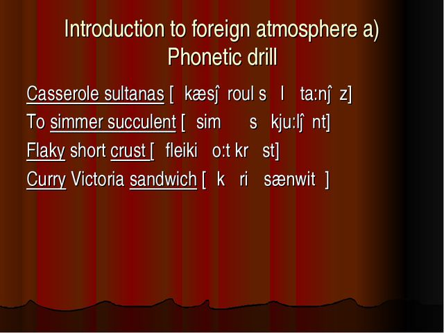 Introduction to foreign atmosphere a) Phonetic drill Casserole sultanas [ ́kæ...