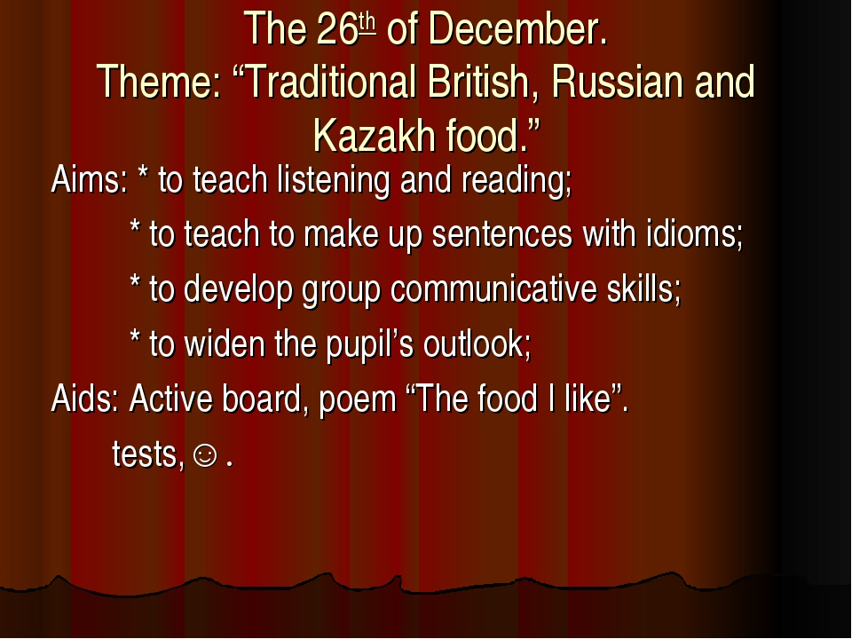 "The 26th of December. Theme: ""Traditional British, Russian and Kazakh food.""..."