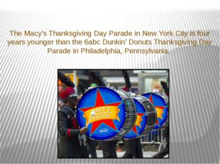 The Macy's Thanksgiving Day Parade in New York City is four years younger tha