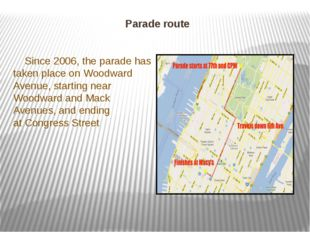 Parade route Since 2006, the parade has taken place on Woodward Avenue, start