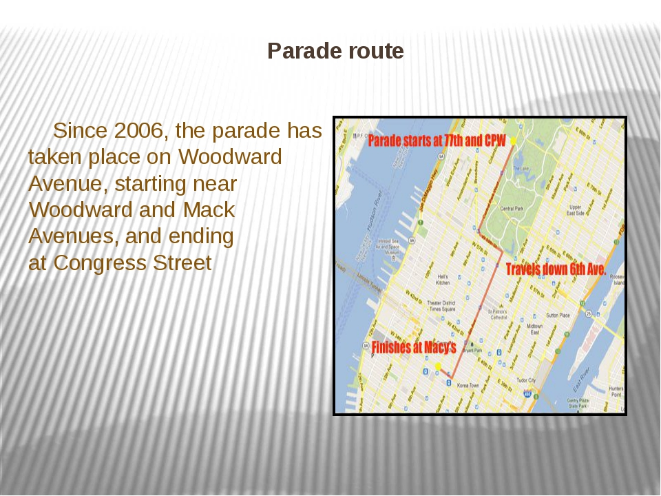 Parade route Since 2006, the parade has taken place on Woodward Avenue, start...