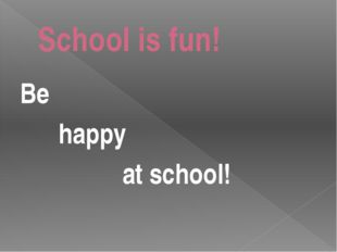 School is fun! Be happy at school!