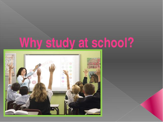 Why study at school?