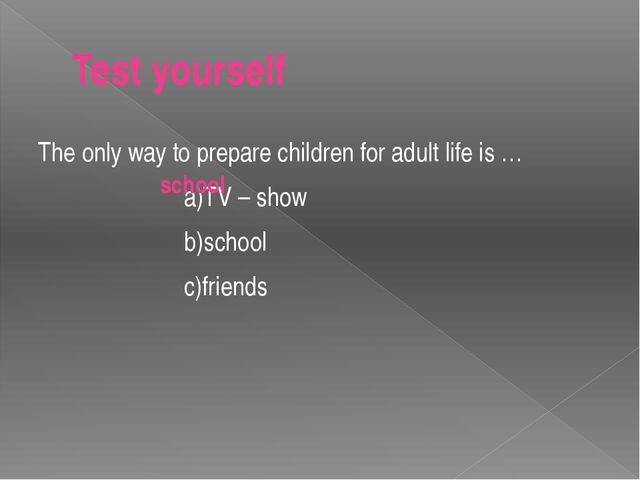 Test yourself The only way to prepare children for adult life is … a)TV – sho...