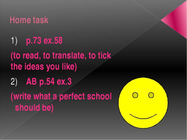 Home task 1) p.73 ex.58 (to read, to translate, to tick the ideas you like) 2...