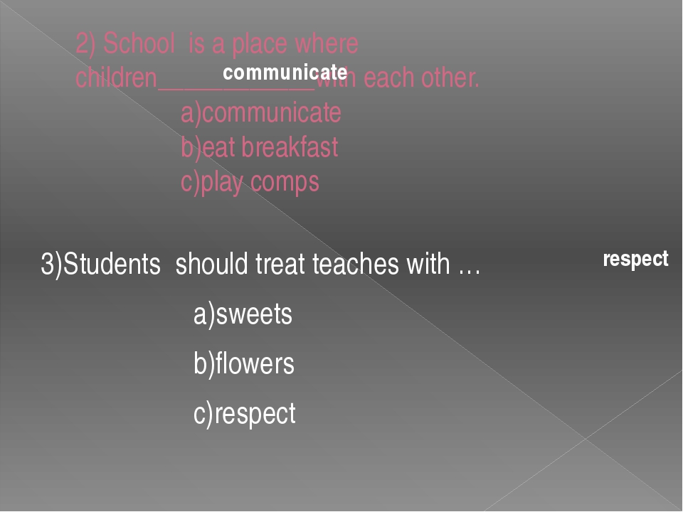 2) School is a place where children____________with each other. a)communicate...