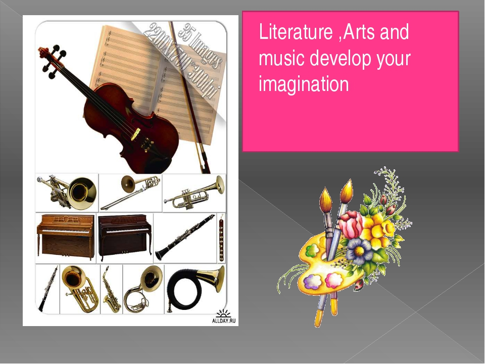 Literature ,Arts and music develop your imagination