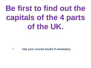 Be first to find out the capitals of the 4 parts of the UK. Use your course b