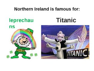 Northern Ireland is famous for: leprechauns Titanic