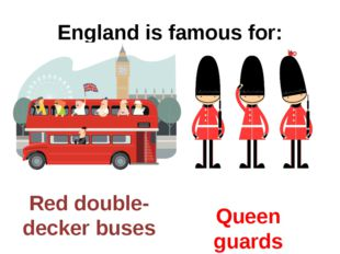 England is famous for: Red double-decker buses Queen guards